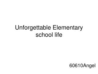 Unforgettable Elementary school life