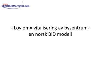 «Lov om» vitalisering av bysentrum- en norsk BID modell