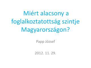 Miért alacsony a foglalkoztatottság szintje  Magyarországon?