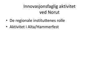 Innovasjonsfaglig aktivitet  ved Norut