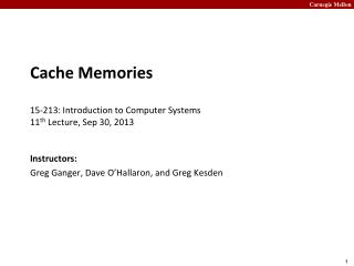 Cache Memories 15-213: Introduction to Computer Systems 11 th  Lecture, Sep 30, 2013