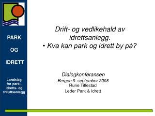 Drift- og vedlikehald av idrettsanlegg. • Kva kan park og idrett by på?