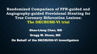 Shao-Liang Chen, MD Gregg W. Stone, MD On Behalf of the DKCRUSH-VI Investigators