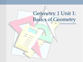 Geometry 1 Unit 1:   Basics of Geometry