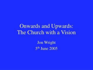 Onwards and Upwards:  The Church with a Vision