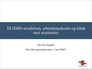 EU/EØS-utvidelsen, arbeidsmarkedet og tiltak mot useriøsitet.