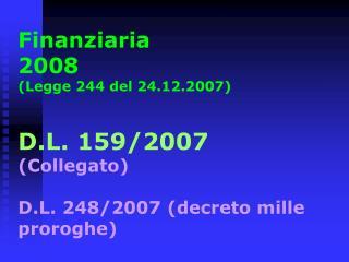 Finanziaria 2008  Legge 244 del 24.12.2007   D.L. 159