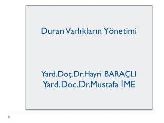 Duran Varlıkların Yönetimi Yard.Doç.Dr.Hayri BARAÇLI Yard.Doc.Dr.Mustafa İME