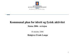 Kommunal plan for idrett og fysisk aktivitet Status 2006 - revisjon 10 oktober 2006