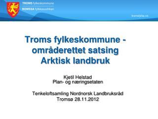 Troms fylkeskommune -  områderettet satsing  Arktisk landbruk