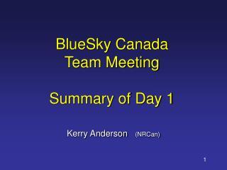BlueSky Canada Team Meeting Summary of Day 1