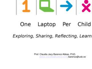 Prof. Claudia Jacy Barenco Abbas, P.hD. abbas.claudia@yahoo ; barenco@usb.ve
