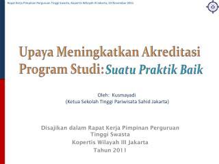 Disajikan dalam Rapat Kerja Pimpinan Perguruan Tinggi Swasta  Kopertis Wilayah III Jakarta