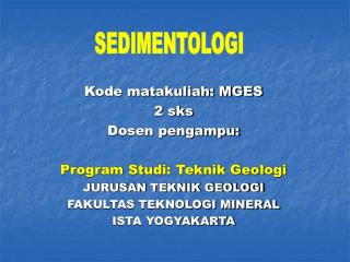 Kode matakuliah: MGES  2 sks Dosen pengampu:  Program Studi: Teknik Geologi JURUSAN TEKNIK GEOLOGI