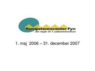 1. maj  2006 – 31. december 2007