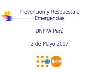 Prevenci n y Respuesta a Emergencias  UNFPA Per   2 de Mayo 2007