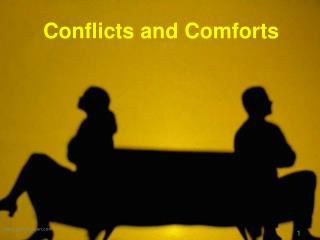 Conflicts and Comforts