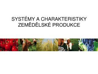 SYSTÉMY A CHARAKTERISTIKY ZEMĚDĚLSKÉ PRODUKCE