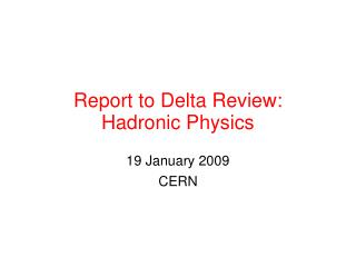 Report to Delta Review:  Hadronic Physics