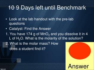10 9 Days left until Benchmark