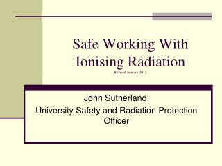 Safe Working With Ionising Radiation Revised January 2012