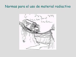 Normas para el uso de material radiactivo