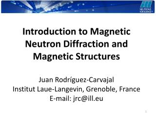 Introduction to Magnetic Neutron Diffraction and  Magnetic Structures Juan Rodríguez-Carvajal