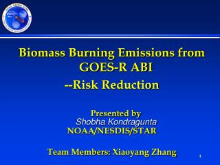 Biomass Burning Emissions from GOES-R ABI --Risk Reduction Presented by Shobha Kondragunta