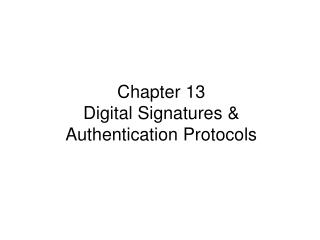 Chapter 13  Digital Signatures &  Authentication Protocols