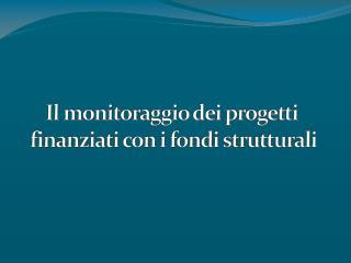 Il monitoraggio dei progetti  finanziati con i fondi strutturali