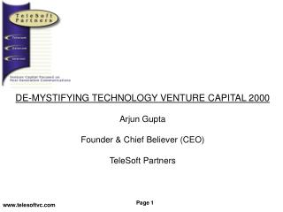 DE-MYSTIFYING TECHNOLOGY VENTURE CAPITAL 2000 Arjun Gupta Founder & Chief Believer (CEO)