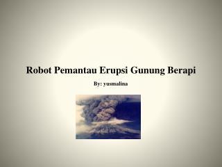 Robot Pemantau  Erupsi  Gunung Berapi