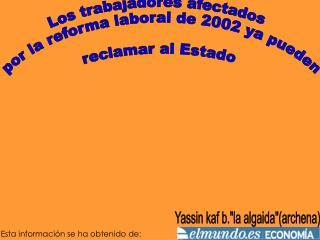Los trabajadores afectados  por la reforma laboral de 2002 ya pueden  reclamar al Estado