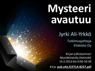 Mysteeri avautuu Jyrki  Ali-Yrkkö Tutkimusjohtaja Etlatieto Oy Kirjan julkistaminen