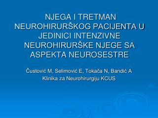 Čustović M, Selimović E, Tokača N, Bandić A Klinika za Neurohirurgiju KCUS