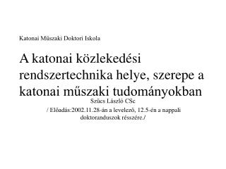Szűcs László CSc  / Előadás:2002.11.28-án a levelező, 12.5-én a nappali doktoranduszok résszére./