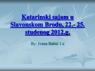Katarinski sajam u Slavonskom Brodu, 22.- 25. studenog 2012.g.