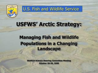 USFWS� Arctic Strategy: Managing Fish and  Wildlife Populations in a Changing Landscape