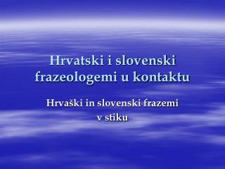 Hrvatski i slovenski frazeologemi u kontaktu
