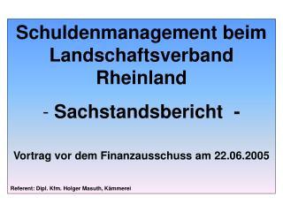 Schuldenmanagement beim Landschaftsverband Rheinland  Sachstandsbericht  -
