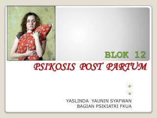 BLOK  12 PSIKOSIS   POST   PARTUM