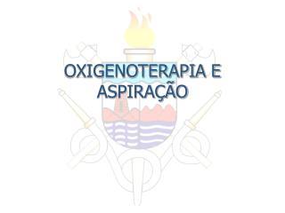 OXIGENOTERAPIA E ASPIRA��O