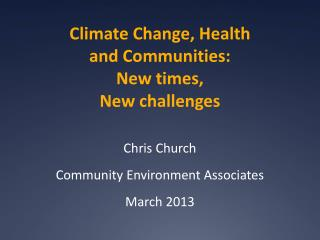 Climate Change, Health  and Communities: New times, New challenges