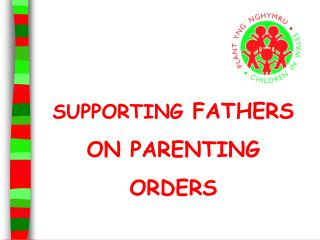 SUPPORTING  FATHERS ON PARENTING ORDERS