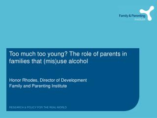Too much too young? The role of parents in families that (mis)use alcohol