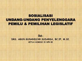 SOSIALISASI UNDANG-UNDANG  PENYELENGGARA PEMILU & PEMILIHAN LEGISLATIF