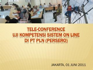 Tele-conference  uji kompetensi sistem on line  di pt pln (persero)