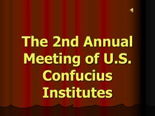 The 2nd Annual Meeting of U.S. Confucius Institutes