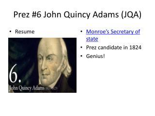 Prez  #6 John Quincy Adams (JQA)