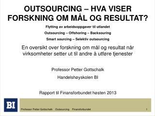 OUTSOURCING – HVA VISER FORSKNING OM MÅL OG RESULTAT? Flytting av arbeidsoppgaver til utlandet